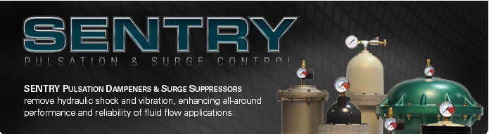SENTRY Pulsation & Surge Control: SENTRY Pulsation Dampeners & Surge Suppressors remove hydraulic shock and vibration, enhancing all-around performance and reliability of fluid flow applications.